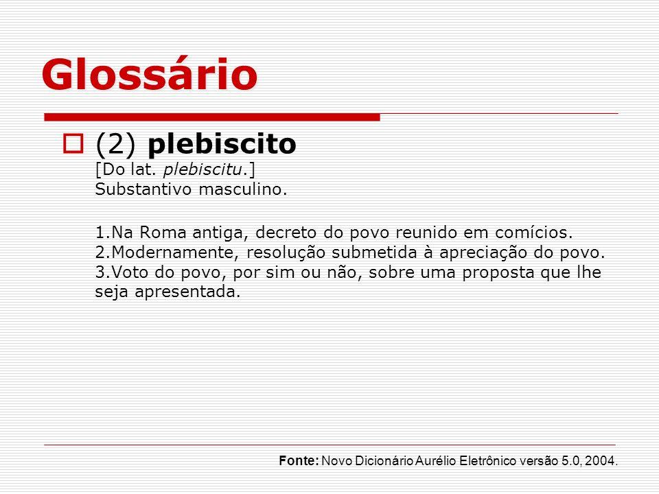 Glossário (2) plebiscito [Do lat. plebiscitu.] Substantivo masculino.